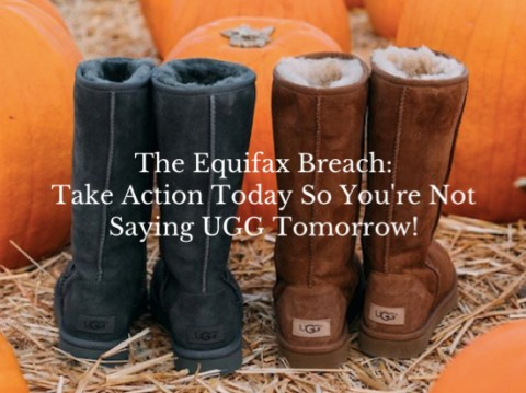 Equifax Breech – Steps to Take Now So You Won't Be Saying UGG Later!